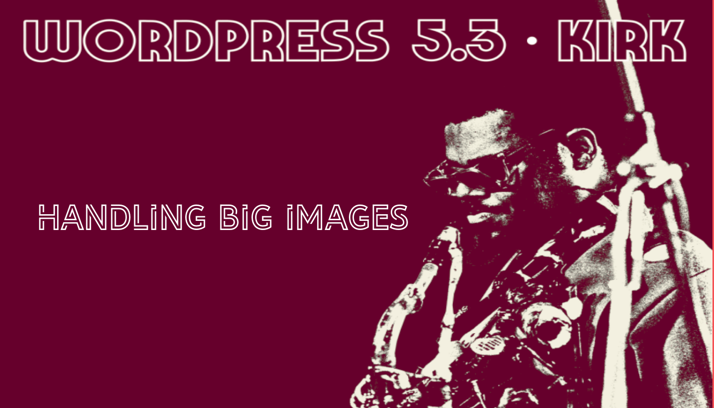 WordPress 5.3 handles big images automatically